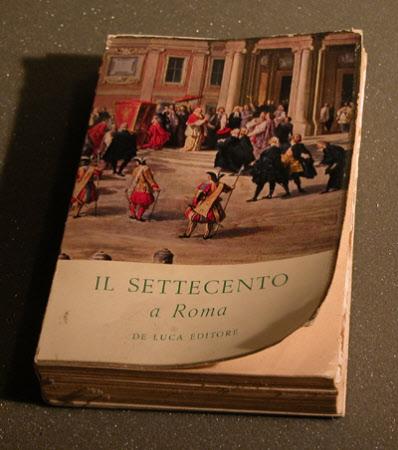 Il Settecento a Roma: mostra promossa dall'Associazione Amici dei Musei di Roma realizzata sotto ...