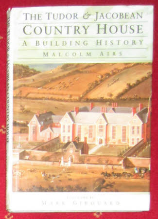 The Tudor and Jacobean Country House: A Building History