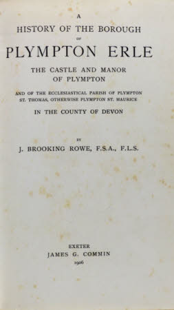 A history of the borough of Plympton Erle . the castle and manor of Plympton and of the ...