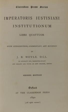 Imperatoris Iustiniani institutionum libri quatuor . with introduction, commentary, and excursus by ...
