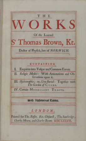 The works of the learned Sr Thomas Brown, Kt. ... . Containing I. Enquiries into vulgar and common ...