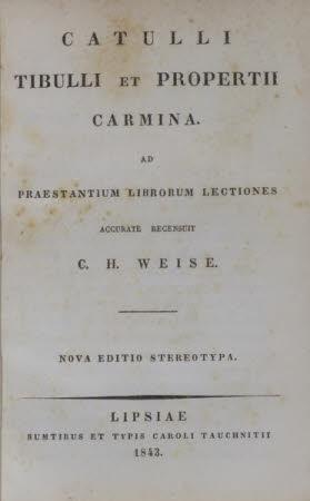 Catulli Tibulli et Propertii carmina. . Ad praestantium librorum lectiones accurate recensuit C.H. ...
